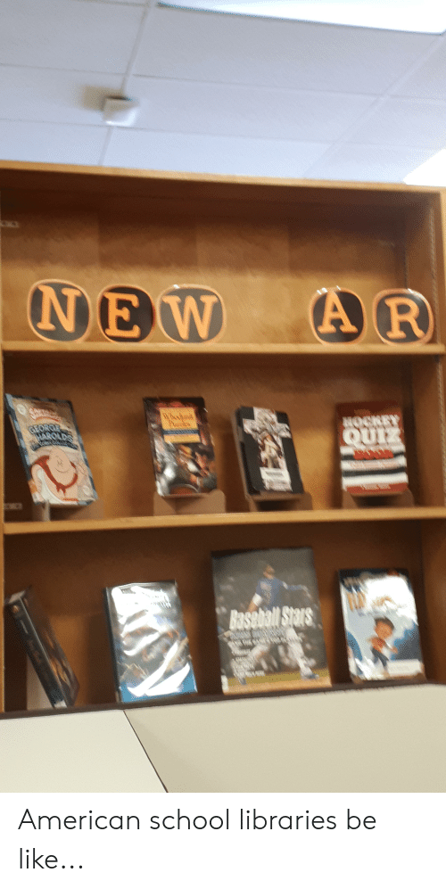 Baseball, Be Like, and School: NEW  AR  Whooun  Pzles  NOCKEY  QUIZ  GEORGE  HAROLDS  Baseball Stars American school libraries be like...