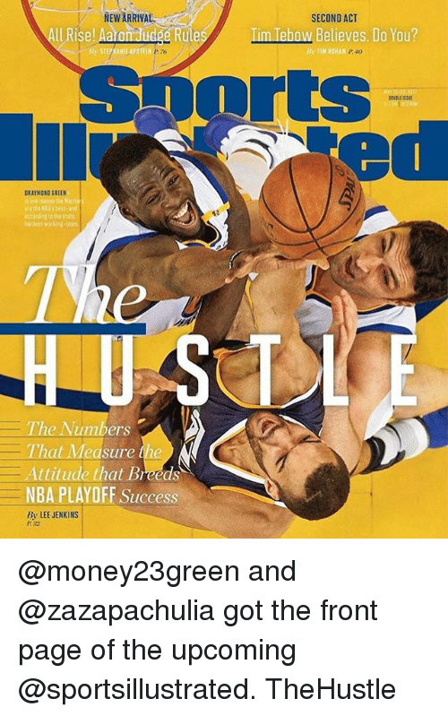 Basketball, Golden State Warriors, and Nba: NEW ARRIVA  ll Rise! A  Rule  B STEPHANIE APSTEIN PTo  DRAYMONO GREEN  The Numbers  That Measure the  Attitude that Breeds  NBA PLAYOFF Success  By LEE JENKINS  SECOND ACT  m Tebow Believes. Do You?  By TIM ROHAN @money23green and @zazapachulia got the front page of the upcoming @sportsillustrated. TheHustle