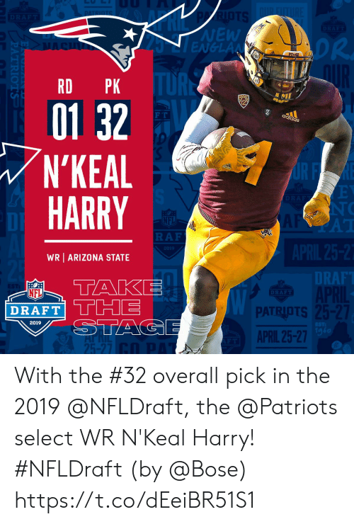 NFL draft: NEW  DR  RD PK  01 32  N'KEAL  HARRY  I2  F T  aS  NC  AT  DI  RAF  2019  WR ARIZONA STATE  DT  RAF  NFL  DRAFT  PATRIOTS  APRIL 25-27  2019  1g6  25-27 With the #32 overall pick in the 2019 @NFLDraft, the @Patriots select WR N'Keal Harry! #NFLDraft (by @Bose) https://t.co/dEeiBR51S1