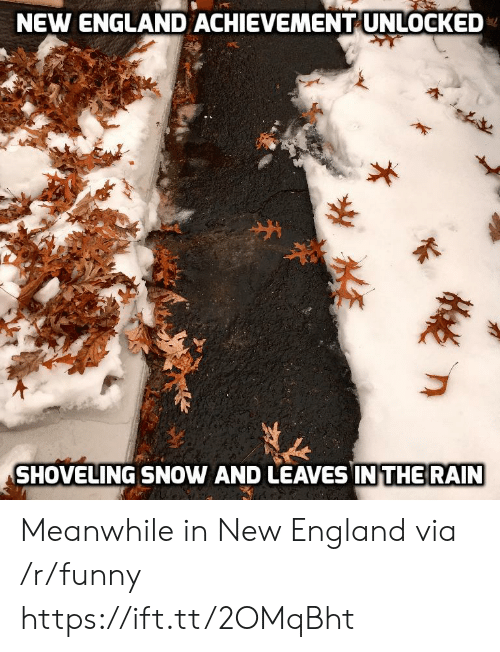 new england: NEW ENGLAND ACHIEVEMENT UNLOCKED  SHOVELING SNOW AND LEAVES IN THE RAIN Meanwhile in New England via /r/funny https://ift.tt/2OMqBht