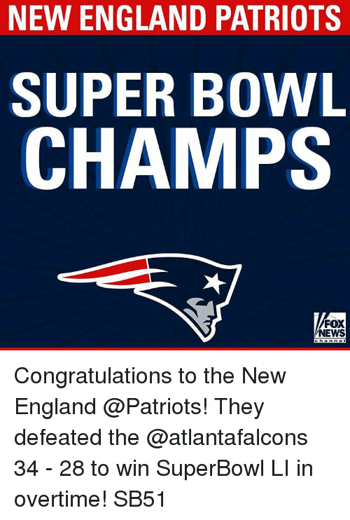 Memes, New England Patriots, and Atlantafalcons: NEW ENGLAND PATRIOTS  SUPER BOWL  CHAMPS  FOX  NEWS Congratulations to the New England @Patriots! They defeated the @atlantafalcons 34 - 28 to win SuperBowl LI in overtime! SB51