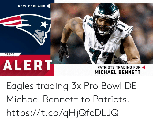 Philadelphia Eagles, England, and Memes: NEW ENGLAND  TRADE  ALERT  PATRIOTS TRADING FOR  MICHAEL BENNETT Eagles trading 3x Pro Bowl DE Michael Bennett to Patriots. https://t.co/qHjQfcDLJQ