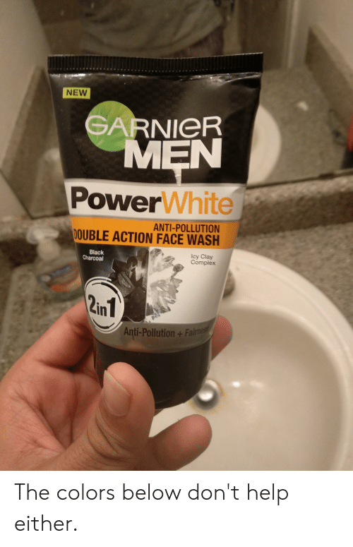 Complex, Black, and Help: NEW  GARNIER  MEN  PowerWhite  ANTI-POLLUTION  DOUBLE ACTION FACE WASH  Black  Charcoal  Icy Clay  Complex  2in 1  Anti-Pollution +Fairness The colors below don't help either.