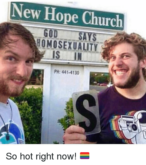 Church, God, and Memes: New Hope Church  GOD  HOMOSEXUALITY  PH: 441-4130 So hot right now! 🏳️🌈