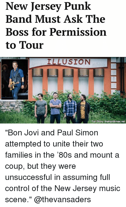 """bon jovi: New Jersey Punk  Band Must Ask The  Boss for Permission  to Tour  ILLUSION  Full Story: thehardtimes.net """"Bon Jovi and Paul Simon attempted to unite their two families in the '80s and mount a coup, but they were unsuccessful in assuming full control of the New Jersey music scene."""" @thevansaders"""