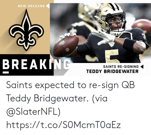 Memes, New Orleans Saints, and New Orleans: NEW ORLEANS  BREAKING  SAINTS RE-SIGNING  TEDDY BRIDGEWATER Saints expected to re-sign QB Teddy Bridgewater. (via @SlaterNFL) https://t.co/S0McmT0aEz