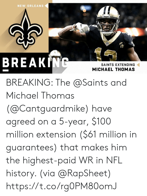 Memes, Nfl, and New Orleans Saints: NEW ORLEANS  TB  BREAKING  SAINTS EXTENDING  MICHAEL THOMAS BREAKING: The @Saints and Michael Thomas (@Cantguardmike) have agreed on a 5-year, $100 million extension ($61 million in guarantees) that makes him the highest-paid WR in NFL history. (via @RapSheet) https://t.co/rg0PM80omJ