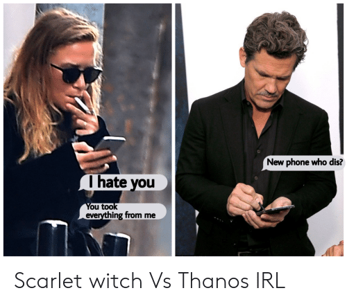 Phone, Who Dis, and Thanos: New phone who dis?  Ihate you  You took  everything from me Scarlet witch Vs Thanos IRL
