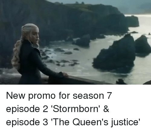 episode 3: New promo for season 7 episode 2 'Stormborn' & episode 3 'The Queen's justice'