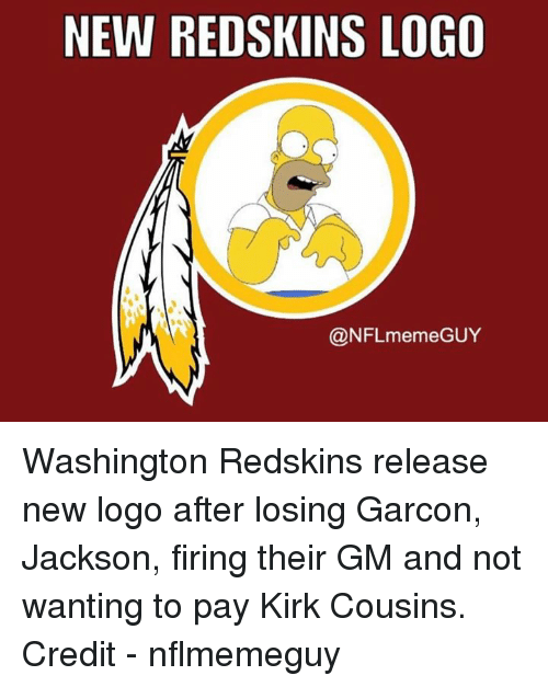 Meme Guy: NEW REDSKINS LOGO  @NFL meme GUY Washington Redskins release new logo after losing Garcon, Jackson, firing their GM and not wanting to pay Kirk Cousins.   Credit - nflmemeguy