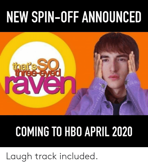 April: NEW SPIN-OFF ANNOUNCED  COMING TO HBO APRIL 2020 Laugh track included.