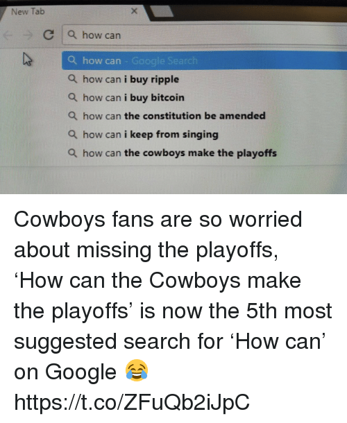 Dallas Cowboys, Football, and Google: New Tab  C a how can  Q how can - Google Search  Q how can i buy ripple  Q how can i buy bitcoin  Q how can the constitution be amended  Q how can i keep from singing  Q how can the cowboys make the playoffs Cowboys fans are so worried about missing the playoffs, 'How can the Cowboys make the playoffs' is now the 5th most suggested search for 'How can' on Google 😂 https://t.co/ZFuQb2iJpC