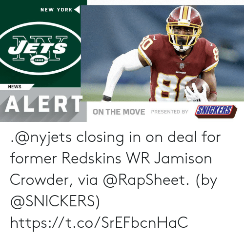 Memes, New York, and New York Jets: NEW YORK  JETS  REDSKINS  NEWS  ALERT  ON THE MOVE PRESENTED BY SNICKERS .@nyjets closing in on deal for former Redskins WR Jamison Crowder, via @RapSheet.  (by @SNICKERS) https://t.co/SrEFbcnHaC