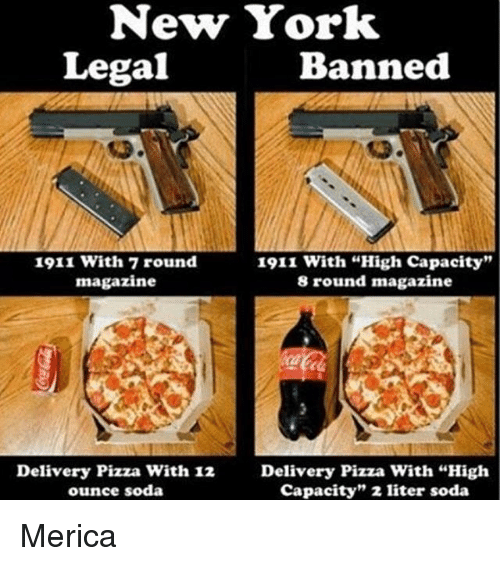 """Memes, 🤖, and York: New York  Legal  Banned  1911 with 7 round  1911 with """"High capacity""""  magazine  8 round magazine  Delivery Pizza With 12 Delivery Pizza with """"High  capacity"""" 2 liter soda  ounce soda Merica"""