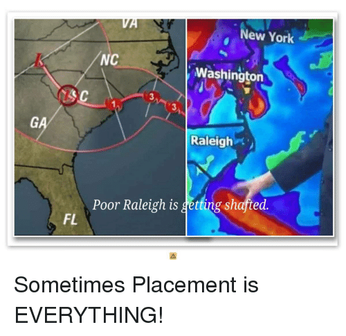 New York, York, and New: New York  NC  Washingtor  3  3  Raleigh-  Poor Raleigh is getting shafted.  FL Sometimes Placement is EVERYTHING!