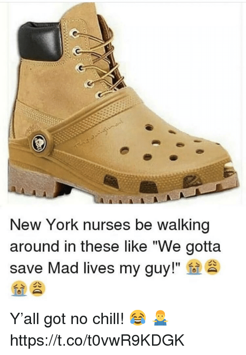 """Chill, New York, and No Chill: New York nurses be walking  around in these like """"We gotta  save Mad lives my guy!"""" Y'all got no chill! 😂 🤷♂️ https://t.co/t0vwR9KDGK"""