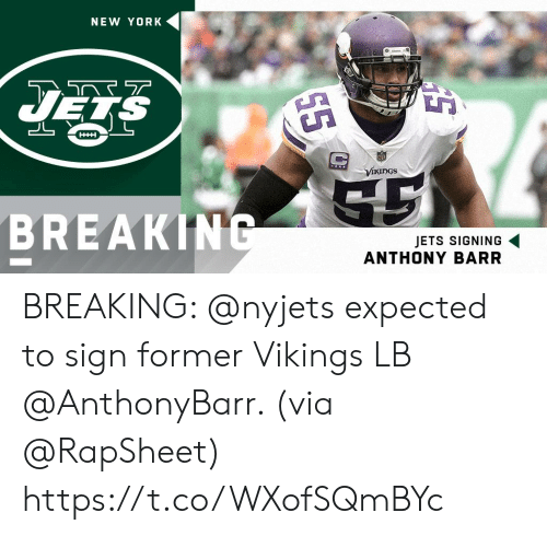 Memes, New York, and Jets: NEW YORK  UES  Vikings  BREAKIN  JETS SIGNING  ANTHONY BARR BREAKING: @nyjets expected to sign former Vikings LB @AnthonyBarr. (via @RapSheet) https://t.co/WXofSQmBYc