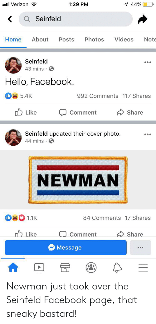 Newman: Newman just took over the Seinfeld Facebook page, that sneaky bastard!