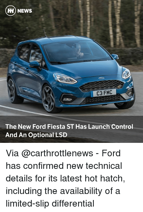 Memes, News, and Control: ) NEWS  C3 FMC  The New Ford Fiesta ST Has Launch Control  And An Optional LSD Via @carthrottlenews - Ford has confirmed new technical details for its latest hot hatch, including the availability of a limited-slip differential