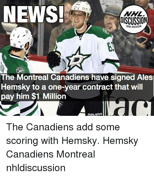 Memes, News, and 🤖: NEWS  DISCUSSION  The Montreal Canadiens have signed Ales  Hemsky to a one-year contract that will  pay him $1 Million The Canadiens add some scoring with Hemsky. Hemsky Canadiens Montreal nhldiscussion
