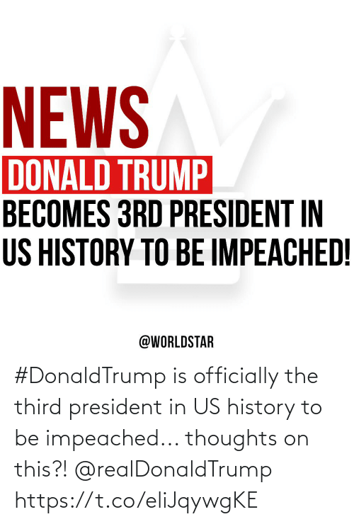 president: NEWS  DONALD TRUMP  BECOMES 3RD PRESIDENT IN  US HISTORY TO BE IMPEACHED!  @WORLDSTAR #DonaldTrump is officially the third president in US history to be impeached... thoughts on this?! @realDonaldTrump https://t.co/eliJqywgKE