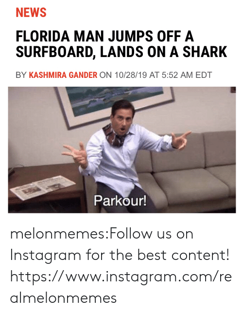 jumps off: NEWS  FLORIDA MAN JUMPS OFF A  SURFBOARD, LANDS ON A SHARK  BY KASHMIRA GANDER ON 10/28/19 AT 5:52 AM EDT  Parkour! melonmemes:Follow us on Instagram for the best content! https://www.instagram.com/realmelonmemes