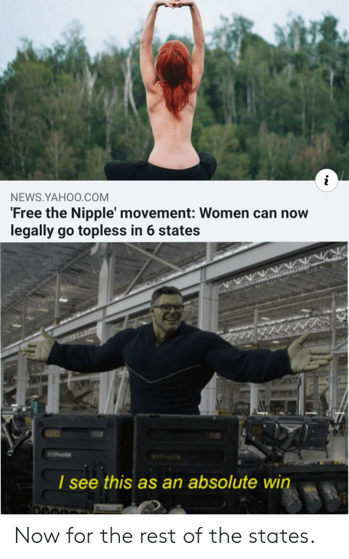 Movement: NEWS.YAHO0.COM  'Free the Nipple' movement: Women can now  legally go topless in 6 states  I see  this as an absolute win Now for the rest of the states.