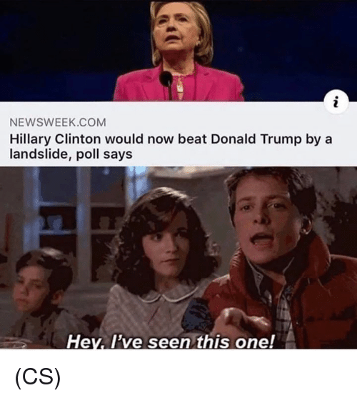 Hillary Clinton: NEWSWEEK.COM  Hillary Clinton would now beat Donald Trump by a  landslide, poll says  Hev. l've seen this one! (CS)