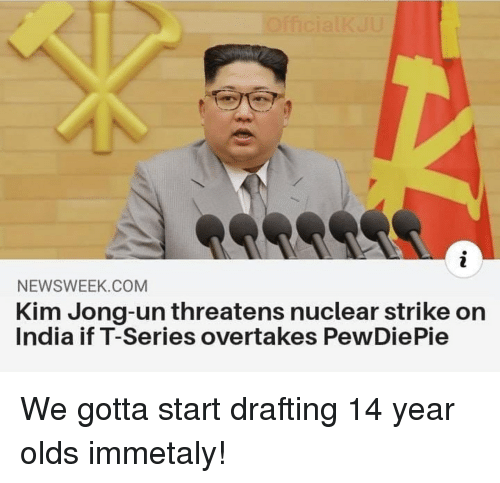 Kim Jong-Un, India, and Com: NEWSWEEK.COM  Kim Jong-un threatens nuclear strike on  India if T-Series overtakes PewDiePie