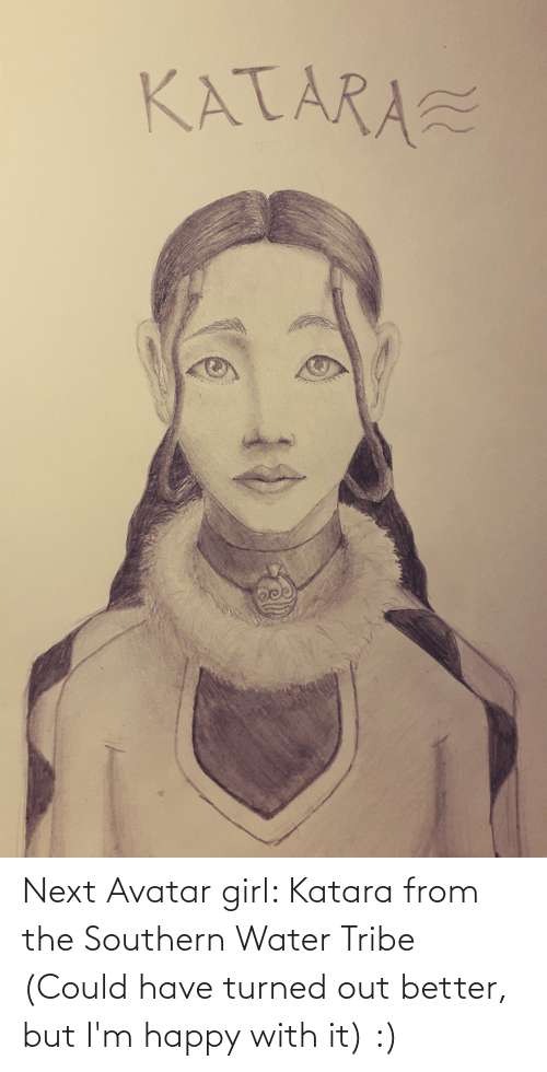 Southern: Next Avatar girl: Katara from the Southern Water Tribe (Could have turned out better, but I'm happy with it) :)