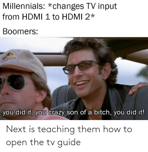 open: Next is teaching them how to open the tv guide