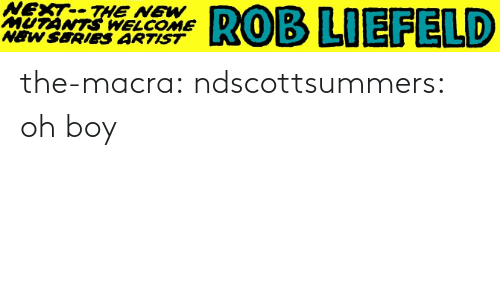 Rob: NEXT--THE NEW  MUTÁNTS WELCOME  NEW SERIEeS ARTIST  ROB LIEFELD the-macra:  ndscottsummers: oh boy