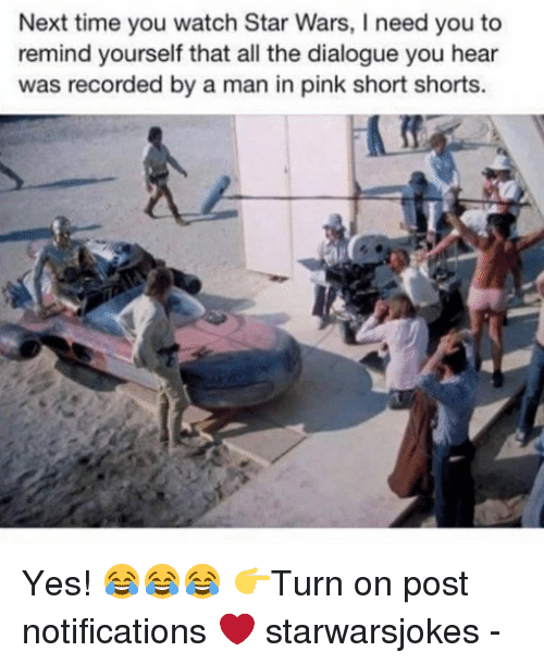 pinkly: Next time you watch Star Wars, I need you to  remind yourself that all the dialogue you hear  was recorded by a man in pink short shorts. Yes! 😂😂😂 👉Turn on post notifications ❤️ starwarsjokes -