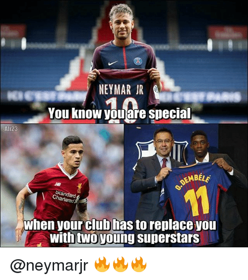Club, Memes, and Neymar: NEYMAR IR  You know youare special  Ali23  EMBELE  Standard  Chartered  when your club has to replace you  with twoyoung superstars @neymarjr 🔥🔥🔥