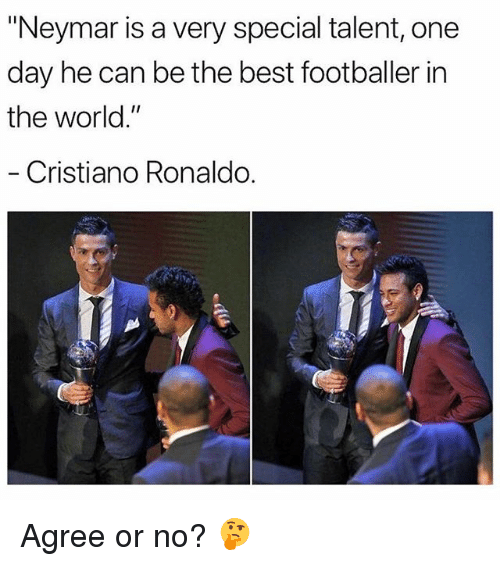 "Cristiano Ronaldo, Memes, and Neymar: ""Neymar is a very special talent, one  day he can be the best footballer in  the world.""  Cristiano Ronaldo. Agree or no? 🤔"