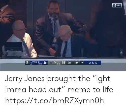 """Dal: NFL  15 4TH 1:34 19  BUF  18-31  26  DAL  1ST & 10  16-51 Jerry Jones brought the """"Ight Imma head out"""" meme to life https://t.co/bmRZXymn0h"""