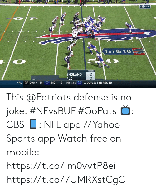 England, Memes, and Nfl: NFL  1ST &10  RUSH  ENGLAND  ALO  OAK 14  7 2ND 14:56  IND  NFL  J. DOYLE: 5 YD REC TD  22 This @Patriots defense is no joke. #NEvsBUF #GoPats  📺: CBS 📱: NFL app // Yahoo Sports app Watch free on mobile: https://t.co/lm0vvtP8ei https://t.co/7UMRXstCgC