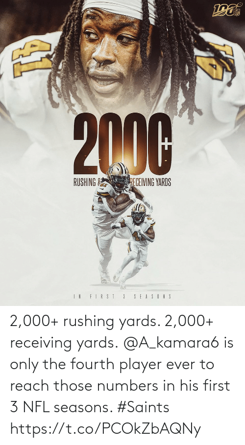 Fourth: NFL  2000  RUSHING &  RECEIVING YARDS  IN FIRST 3  SEASONS 2,000+ rushing yards. 2,000+ receiving yards.  @A_kamara6 is only the fourth player ever to reach those numbers in his first 3 NFL seasons. #Saints https://t.co/PCOkZbAQNy