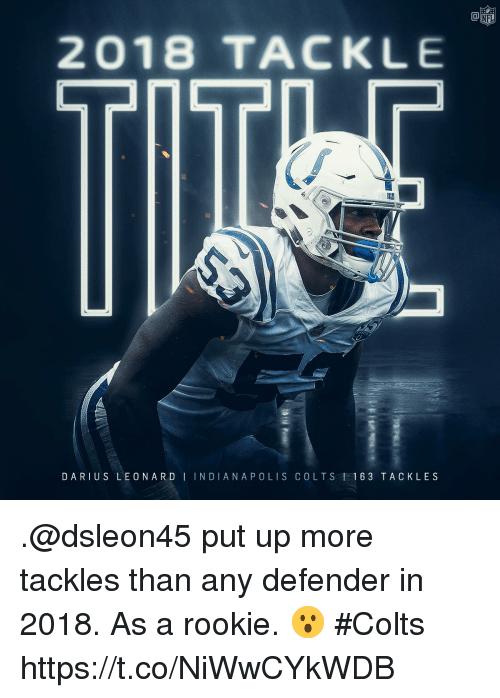 Leonard: NFL  2018 TACKLE  DA RIUS LEONARD I INDIANAPOLIS COLTS 1 16 3 TACKLES .@dsleon45 put up more tackles than any defender in 2018.  As a rookie. 😮 #Colts https://t.co/NiWwCYkWDB
