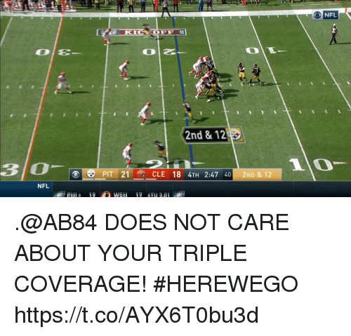 Pits: NFL  2nd & 12  30e  PIT 21 CLE 18  4TH 2:47 40 2ND & 12  NFL .@AB84 DOES NOT CARE ABOUT YOUR TRIPLE COVERAGE! #HEREWEGO https://t.co/AYX6T0bu3d
