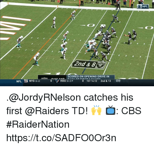 Memes, Nfl, and Cbs: NFL  2nd & 8  SCORED ON OPENING DRIVE IN  NFL NYG (0-2)  HOU (0-2).  O  1ST 14:12  2nd & 13  23 .@JordyRNelson catches his first @Raiders TD! 🙌  📺: CBS #RaiderNation https://t.co/SADFO0Or3n