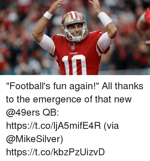 "49er: NFL  49ER  10 ""Football's fun again!""  All thanks to the emergence of that new @49ers QB: https://t.co/ljA5mifE4R (via @MikeSilver) https://t.co/kbzPzUizvD"