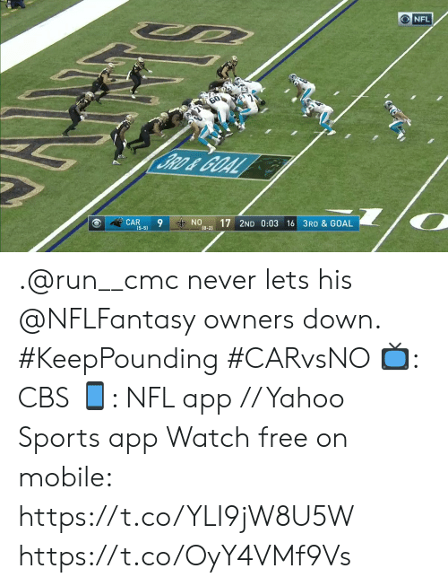 Owners: NFL  60  BRD&GOAL  CAR  (5-5)  NO  (8-2)  17 2ND 0:03 16 3RD & GOAL .@run__cmc never lets his @NFLFantasy owners down. #KeepPounding #CARvsNO  📺: CBS 📱: NFL app // Yahoo Sports app Watch free on mobile: https://t.co/YLI9jW8U5W https://t.co/OyY4VMf9Vs
