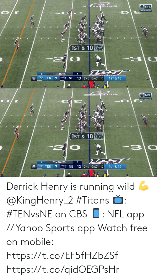 ten: NFL  AFC WILD CARD  1ST & 10  -30  TIMEOUTS  * NE  TEN  1ST & 10  13 2ND 0:47 10   O NFL  AFC WILD CARD  1ST & 10 T  -30  -2  TIMEOUTS  13 2ND 0:47 10  TEN  NE  1ST & 10 Derrick Henry is running wild 💪 @KingHenry_2 #Titans  📺: #TENvsNE on CBS 📱: NFL app // Yahoo Sports app Watch free on mobile: https://t.co/EF5fHZbZSf https://t.co/qidOEGPsHr