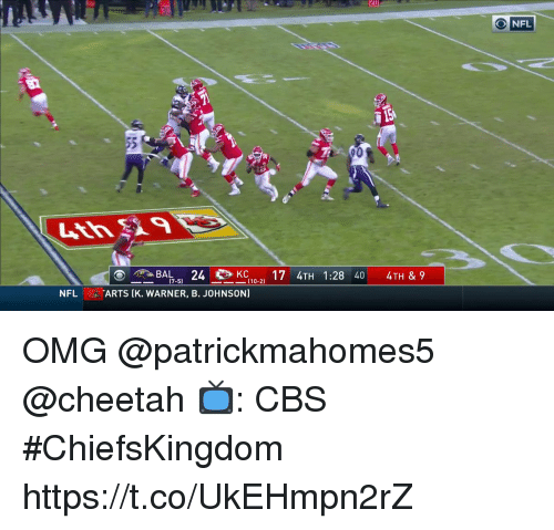 Memes, Nfl, and Omg: NFL  BA-8 24KC  , ARTS (K. WARNER, B. JOHNSON)  1:28 4 4TH & 9  (7-5)  (10-2)  NFL OMG @patrickmahomes5 @cheetah  📺: CBS #ChiefsKingdom https://t.co/UkEHmpn2rZ