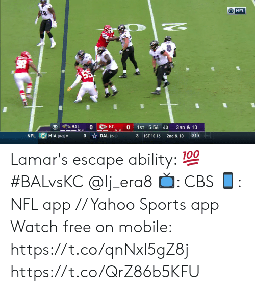 Memes, Nfl, and Sports: NFL  BAL  (2-0)  KC  (2-0)  1ST 5:56 40  3RD & 10  21u  MIA (0-2)  0 DAL (2-0)  3  2nd & 10  NFL  1ST 10:16 Lamar's escape ability: 💯 #BALvsKC @lj_era8   📺: CBS 📱: NFL app // Yahoo Sports app Watch free on mobile: https://t.co/qnNxI5gZ8j https://t.co/QrZ86b5KFU