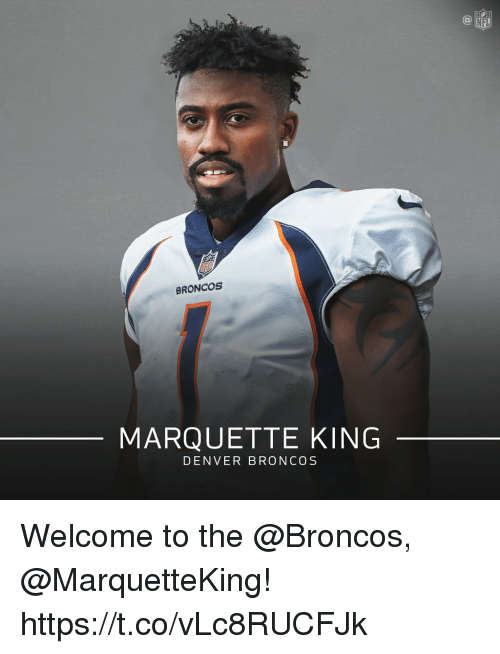 Denver Broncos, Memes, and Nfl: NFL  BRONCOS  MARQUETTE KING  DENVER BRONCOS Welcome to the @Broncos, @MarquetteKing! https://t.co/vLc8RUCFJk