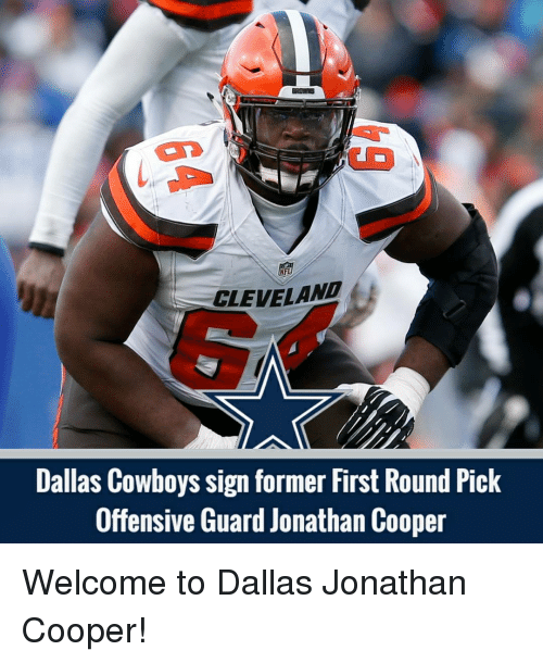 Dallas Cowboys, Memes, and Dallas Cowboys: NFL  CLEVELAND  Dallas Cowboys sign former First Round Pick  Offensive Guard Jonathan Cooper Welcome to Dallas Jonathan Cooper!
