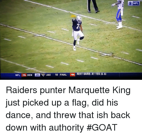 Dancing, Nfl, and Goat: NFL DEN 20 JAX 10 FINAL  O NFL Raiders punter Marquette King just picked up a flag, did his dance, and threw that ish back down with authority #GOAT