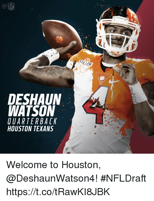 Houston Texans: NFL  DESHAUN  WATSON  OUARTERBACK  HOUSTON TEXANS  ALL IN Welcome to Houston, @DeshaunWatson4!  #NFLDraft https://t.co/tRawKI8JBK